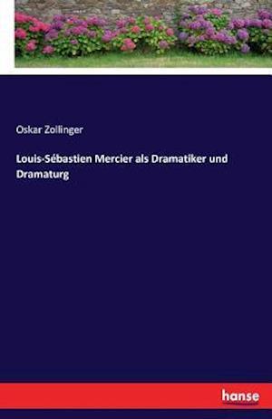 Bog, paperback Louis-Sebastien Mercier ALS Dramatiker Und Dramaturg af Oskar Zollinger