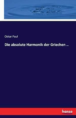 Bog, paperback Die Absolute Harmonik Der Griechen .. af Oskar Paul