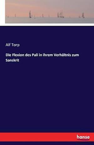 Bog, paperback Die Flexion Des Pali in Ihrem Verhaltnis Zum Sanskrit af Alf Torp