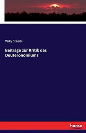 Bog, paperback Beitrage Zur Kritik Des Deuteronomiums af Willy Staerk