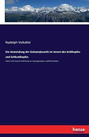 Bog, paperback Die Anwendung Der Galvanokaustik Im Innern Des Kehlkopfes Und Schlundkopfes af Rudolph Voltolini