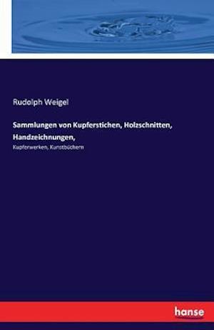 Bog, paperback Sammlungen Von Kupferstichen, Holzschnitten, Handzeichnungen, af Rudolph Weigel