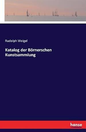 Bog, paperback Katalog Der Bornerschen Kunstsammlung af Rudolph Weigel