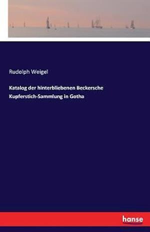 Bog, paperback Katalog Der Hinterbliebenen Beckersche Kupferstich-Sammlung in Gotha af Rudolph Weigel
