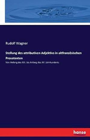 Bog, paperback Stellung Des Attributiven Adjektivs in Altfranzosischen Prosatexten af Rudolf Wagner