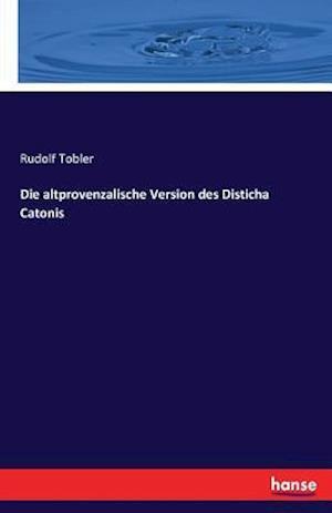 Bog, paperback Die Altprovenzalische Version Des Disticha Catonis af Rudolf Tobler