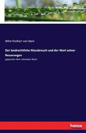 Bog, paperback Der Landrechtliche Niessbrauch Und Der Wert Seiner Neuerungen af Wilm Freiherr Von Stein