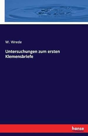Bog, paperback Untersuchungen Zum Ersten Klemensbriefe af W. Wrede