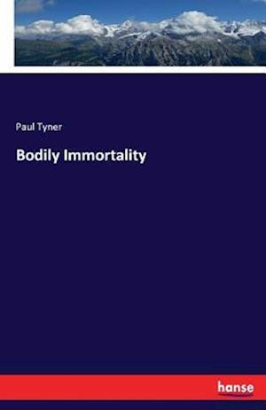 Bog, paperback Bodily Immortality af Paul Tyner