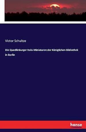 Bog, paperback Die Quedlinburger Itala-Miniaturen Der Koniglichen Bibliothek in Berlin af Victor Schultze