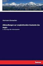 Abhandlungen Zur Vergleichenden Anatomie Des Auges af Hermann Grenacher