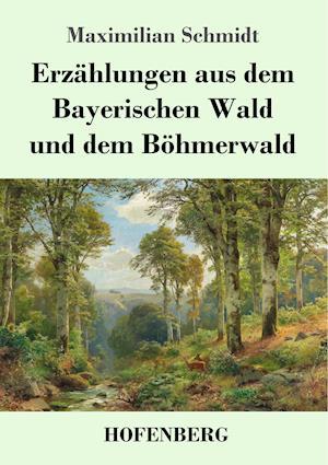 Erzählungen aus dem Bayerischen Wald und dem Böhmerwald