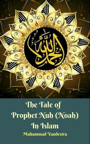 Tale of Prophet Nuh (Noah) In Islam