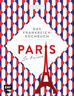 Paris - Je t'aime - Das Frankreich-Kochbuch