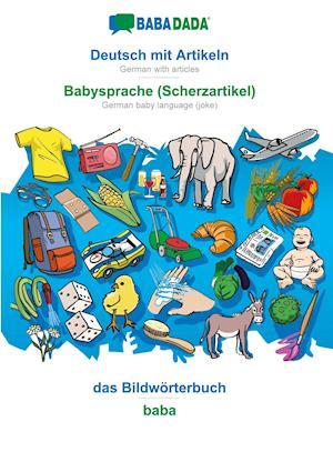 BABADADA, Deutsch mit Artikeln - Babysprache (Scherzartikel), das Bildwörterbuch - baba