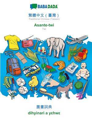 BABADADA, Traditional Chinese (Taiwan) (in chinese script) - Asante-twi, visual dictionary (in chinese script) - dihyinari a yehwe