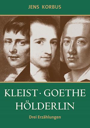 Kleist, Goethe, Hölderlin