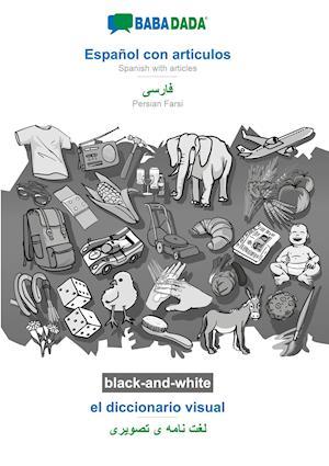 BABADADA black-and-white, Español con articulos - Persian Farsi (in arabic script), el diccionario visual - visual dictionary (in arabic script)
