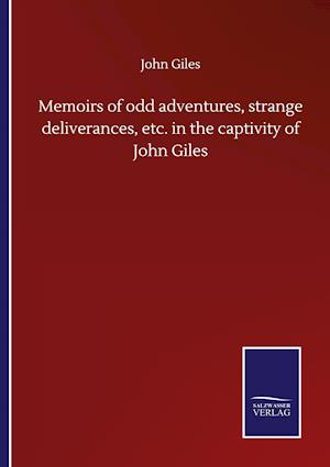Memoirs of odd adventures, strange deliverances, etc. in the captivity of John Giles