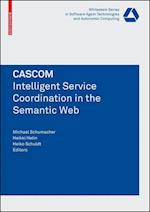 CASCOM: Intelligent Service Coordination in the Semantic Web (Whitestein Series in Software Agent Technologies and Autonomic Computing)