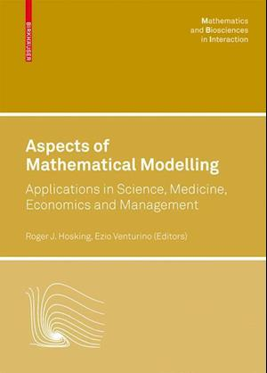 Aspects of Mathematical Modelling : Applications in Science, Medicine, Economics and Management