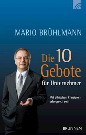 Die 10 Gebote fur Unternehmer af Mario Bruhlmann
