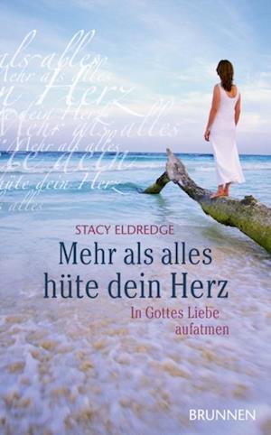 Mehr als alles hute dein Herz af Stacy Eldredge