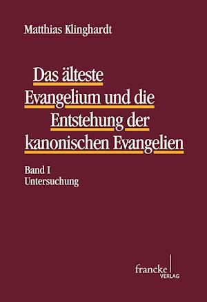 Das älteste Evangelium und die Entstehung der kanonischen Evangelien Band I