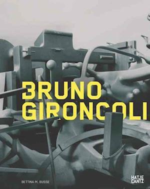 Bruno Gironcoli: Die Skulpturen 1956-2008