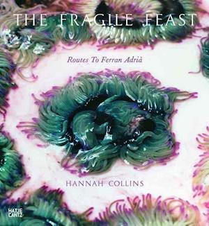 Hannah Collins: The Fragile Feast: Routes to Ferran Adria