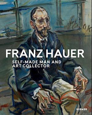 Franz Hauer: Self-Made Man and Art Collector