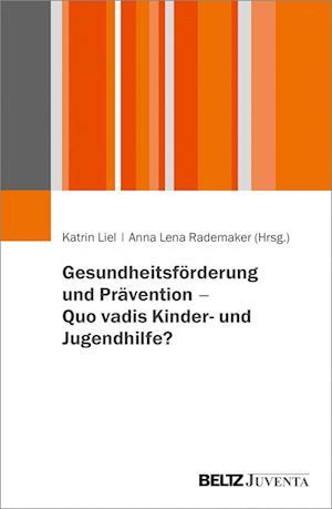 Gesundheitsförderung und Prävention - quo vadis Kinder- und Jugendhilfe?