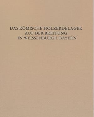 Das Romische Holz-Erde-Kastell Auf Der Breitung in Weissenburg I. Bay.