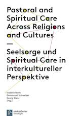 Pastoral and Spiritual Care Across Religions and Cultures / Seelsorge Und Spiritual Care in Interkultureller Perspektive