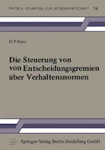 Die Steuerung Von Entscheidungsgremien A1/4ber Verhaltensnormen (Physica-Schriften Zur Betriebswirtschaft, nr. 14)