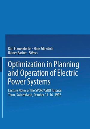 Optimization in Planning and Operation of Electric Power Systems: Lecture Notes of the Svor/Asro Tutorial Thun, Switzerland, October 14 16, 1992