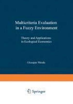 Multicriteria Evaluation in a Fuzzy Environment : Theory and Applications in Ecological Economics