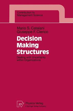 Decision Making Structures : Dealing with Uncertainty within Organizations