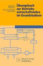 Ubungsbuch Zur Betriebswirtschaftslehre Im Grundstudium af Marion Steven, Klaus-Peter Kistner