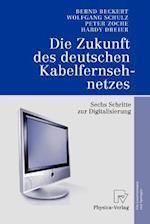 Die Zukunft Des Deutschen Kabelfernsehnetzes af Wolfgang Schulz, Bernd Beckert, Peter Zoche