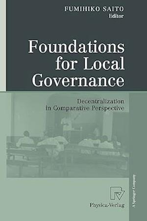 Foundations for Local Governance : Decentralization in Comparative Perspective