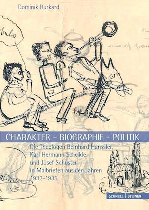 Bog, hardback Charakter - Biographie - Politik. Die Theologen Bernhard Hanssler, Karl Hermann Schelkle Und Josef Schuster in Malbriefen Aus Den Jahren 1932-1935 af Dominik Burkard