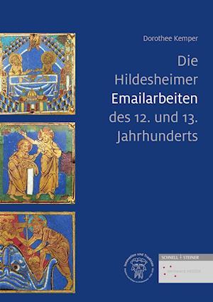 Die Hildesheimer Emailarbeiten des 12. und 13. Jahrhunderts