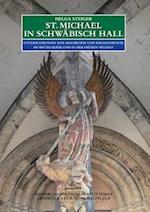 St. Michael in Schwabisch Hall. (Forschungen Und Berichte der Bau Und Kunstdenkmalpflege In, nr. 16)