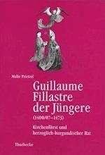 Guillaume Fillastre Der Jungere (1400/07-1473) (Beihefte Der Francia, nr. 51)