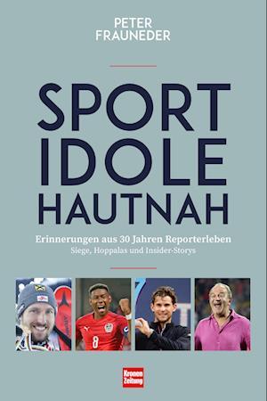 Sportidole hautnah - Erinnerungen aus 30 Jahren Reporter-Leben