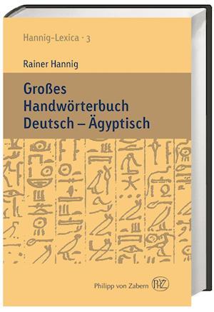 Großes Handwörterbuch Deutsch - Ägyptisch (2800-950 v. Chr.)