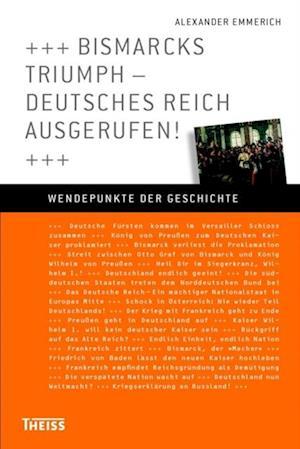 Bismarcks Triumph - Deutsches Reich ausgerufen! af Alexander Emmerich