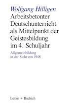 Arbeitsbetonter Deutschunterricht ALS Mittelpunkt Der Geistesbildung Im 4. Schuljahr af Wolfgang Hilligen