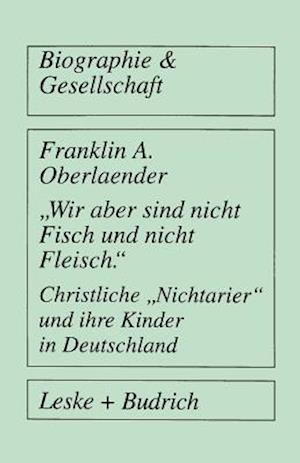 """""""Wir Aber Sind Nicht Fisch Und Nicht Fleisch"""" Christliche """"Nichtarier"""" Und Ihre Kinder in Deutschland"""